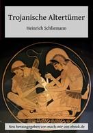 Heinrich Schliemann: Trojanische Altertümer