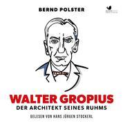 Walter Gropius - Der Architekt seines Ruhms