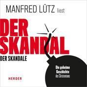 Der Skandal der Skandale - Die geheime Geschichte des Christentums