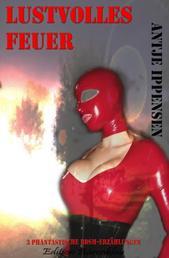 Lustvolles Feuer - Drei phantastische BDSM-Erzählungen