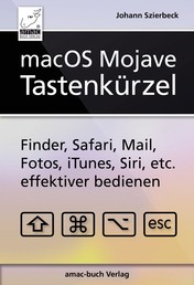 macOS Mojave – Tastenkürzel - Finder, Safari, Mail, Fotos, iTunes, Siri, etc. effektiver bedienen