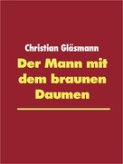 Christian Gläsmann: Der Mann mit dem braunen Daumen