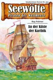 Seewölfe - Piraten der Weltmeere 454 - An der Küste der Karibik