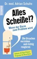 Dr.med Adrian Schulte: Alles Scheiße!? Wenn der Darm zum Problem wird ★★★★