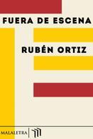 Rubén Ortiz: Fuera de escena