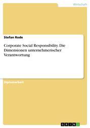 Corporate Social Responsibility. Die Dimensionen unternehmerischer Verantwortung