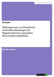 Wirkungsweise von Titandioxid Sol-Gel-Beschichtungen als Migrationsbarriere gegenüber Bis(2-ethylhexyl)phthalat