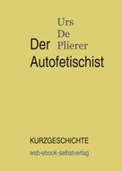 Urs De Plierer: Der Autofetischist