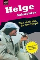 Helge Schneider: Zieh dich aus, du alte Hippe ★★★