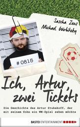 Ich, Artur, zwei Tickets - Die Geschichte des Artur Stukakoff, der mit seinem Sohn ein WM-Spiel sehen möchte
