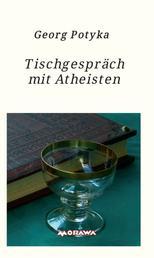 Tischgespräch mit Atheisten