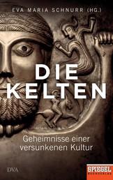 Die Kelten - Geheimnisse einer versunkenen Kultur - Ein SPIEGEL-Buch