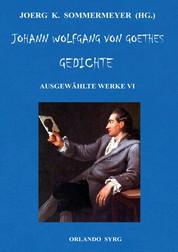 Johann Wolfgang von Goethes Gedichte - Ausgewählte Werke VI