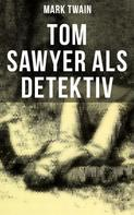 Mark Twain: Tom Sawyer als Detektiv