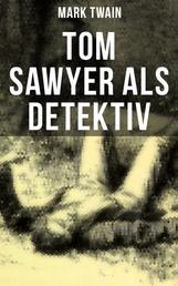 Tom Sawyer als Detektiv - Der berühmte Lausbube und sein Freund Huckleberry Finn