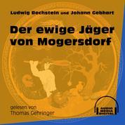 Der ewige Jäger von Mogersdorf (Ungekürzt)