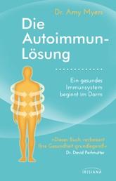 Die Autoimmun-Lösung - Ein gesundes Immunsystem beginnt im Darm