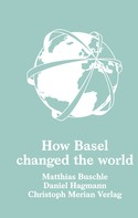 Matthias Buschle: How Basel changed the world