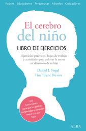 El cerebro del niño. Libro de ejercicios - Hojas de trabajo, actividades y ejercicios prácticos para cultivar la mente en desarrollo de tu hijo.