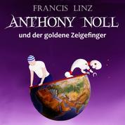 Anthony Noll und der goldene Zeigefinger - Buch 1 & 2 - wenn kleine Roboter träumen, wenn kleine Roboter singen
