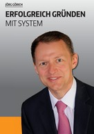 Jörg Görich: Erfolgreich gründen mit System ★★