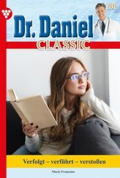 Dr. Daniel Classic 86 – Arztroman - Verfolgt - verführt - verstoßen