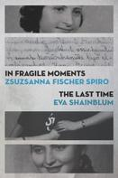 Zsuzsanna Fischer Spiro: In Fragile Moments / The Last Time