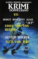 Alfred Bekker: Krimi Doppelband #21 - Einer von uns beiden / Tuch und Tod
