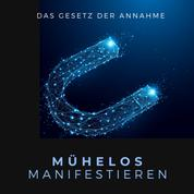 Mühelos Manifestieren: Das Gesetz der Annahme - (Gesetz der Resonanz, Macht der Gedanken, Gesetz der Anziehung, Manifestiere deine Zukunft)