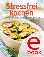 Stressfrei kochen - Unsere 100 besten Rezepte in einem Kochbuch