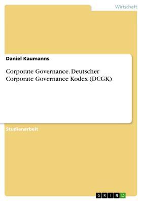 Corporate Governance. Deutscher Corporate Governance Kodex (DCGK)