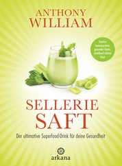 Selleriesaft - Der ultimative Superfood-Drink für deine Gesundheit - Starkes Immunsystem, gesunder Darm, strahlend schöne Haut