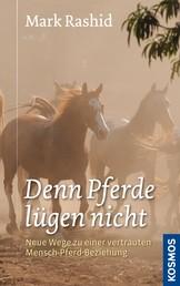 Denn Pferde lügen nicht - Neue Wege zu einer vertrauten Mensch-Pferd-Beziehung