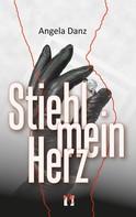 Angela Danz: Stiehl mein Herz ★★★