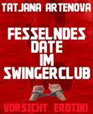 Tatjana Artenova: Fesselndes Date im Swingerclub ★★