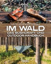 Im Wald - Das Bushcraft- und Outdoor-Handbuch