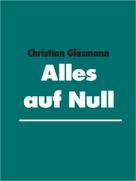 Christian Gläsmann: Alles auf Null