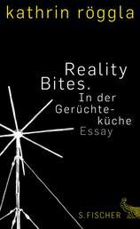 Reality Bites. In der Gerüchteküche - Essay