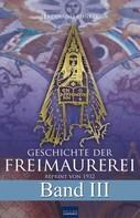 Ferdinand Runkel: Geschichte der Freimaurerei - Band III