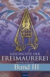 Geschichte der Freimaurerei - Band III - Reprint von 1932