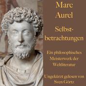 Marc Aurel: Selbstbetrachtungen - Ein philosophisches Meisterwerk der Weltliteratur