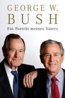 George W Bush: Ein Porträt meines Vaters ★