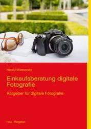 Einkaufsberatung digitale Fotografie - Ratgeber für digitale Fotografie