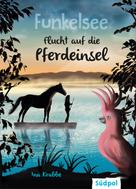 Ina Krabbe: Funkelsee – Flucht auf die Pferdeinsel (Band 1) ★★★★★