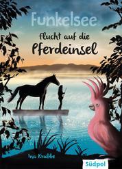 Funkelsee – Flucht auf die Pferdeinsel (Band 1) - Pferdebücher mit Tiefgang: Pferde, Freundschaft und große Geheimnisse für Mädchen ab 10