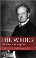 Gerhart Hauptmann: Die Weber - Hochdeutsche Ausgabe