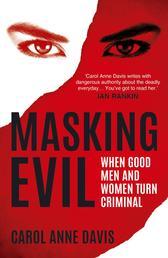Masking Evil - When Good Men and Women Turn Criminal