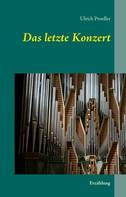 Ulrich Proeller: Das letzte Konzert