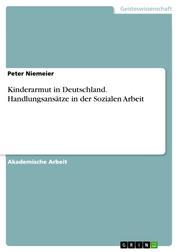 Kinderarmut in Deutschland. Handlungsansätze in der Sozialen Arbeit