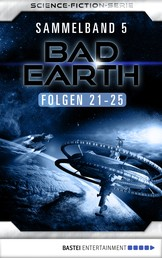 Bad Earth Sammelband 5 - Science-Fiction-Serie - Folgen 21-25
